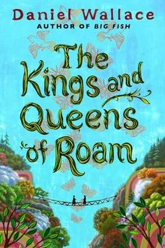 Kings and Queens of Roam by Daniel Wallace - New novel by the author of Big Fish. Beautiful imagery.