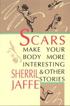 LOVE:  Scars Make Your Body More Interesting