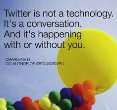 Twitter is not a technology. It's a conversation and it's happening with or without you. #SocialMedia #Branding