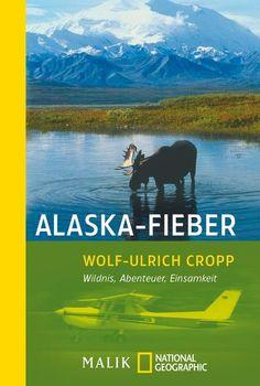 """""""Alaska-Fieber"""", nicht grundlos: """"Kultbuch zum Land des Abenteuers - Alaska"""". (FAZ)"""