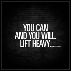 """You can and you will. Lift heavy."" Make sure you check out THE BEST lifting quotes right here on gymquotes.co today!"
