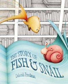 The Story of Fish and Snail by Deborah Freedman.  Every day, Snail waits for Fish to return and tell him a story but their friendship is tested when Fish asks Snail to take a leap out of their book to actually see a new pirate book in the library.