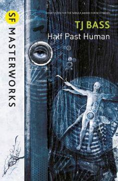 Half Past Human Authors: T. J. Bass Year: 2014-01-09 Publisher: Gollancz / Orion Pub. Series: Gollancz SF Masterworks (II)