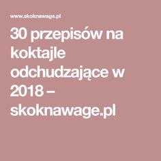 30 przepisów na koktajle odchudzające w 2018 – skoknawage.pl Health Fitness, Diet, Fitness, Health And Fitness