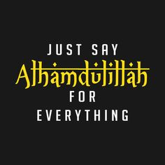 Check out this awesome 'Just+Say+Alhamdulillah+For+Everything+Islamic+Muslim' design on Quote Tshirts, Slogan Tshirt, Islamic Inspirational Quotes, Islamic Quotes, Alhumdulillah Quotes, Family Quotes, Life Quotes, Islamic Page, Alhamdulillah For Everything