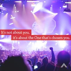 It's not about you, it's about the One that's chosen you. www.elevationchurch.org
