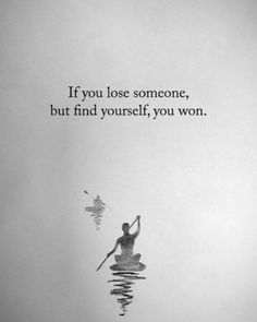 Positive Quotes : If you lose someone, but find yourself, you won. - Hall Of Quotes Rumi Quotes, Wisdom Quotes, Words Quotes, Quotes To Live By, Positive Quotes, Motivational Quotes, Inspirational Quotes, Sayings, Positive Thoughts