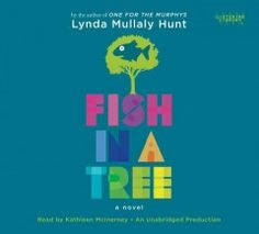"Fish in a Tree by Lynda Mullaly Hunt | Erin K. says: ""Everybody is smart in different ways. But if you judge a fish by its ability to climb a tree, it will live its life believing it is stupid."""