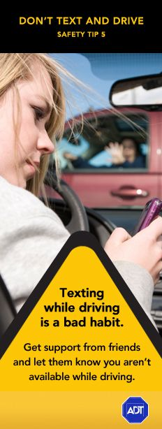Car Safety - Don't #TextandDrive Safety Tip #5: #Texting while driving is a bad habit. Get support from friends and let them know you aren't available while driving. Sincerely, ADT #staysafe