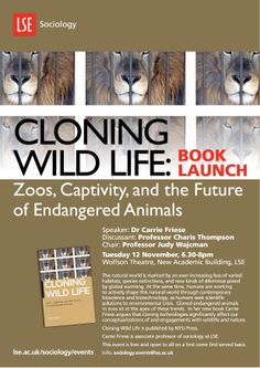 'Cloning Wild Life: Zoos, captivity, and the future of endangered animals', Dr Carrie Friese with discussant Professor Charis Thompson, 12 November 2013.