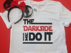 The Dark side made me do it - Star wars shirt - Disney Shirts for women