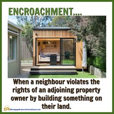 Encroachment.... When a neighbour violates the rights of an adjoining property owner by building something on their land.