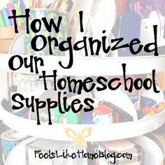 How I Organized Our Homeschool Supplies