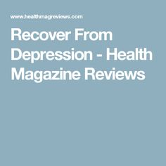 Recover From Depression - Health Magazine Reviews