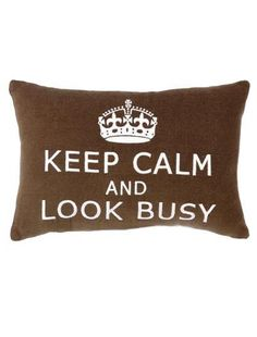 I found 'Keep Calm and Look Busy Pillow' on Wish, check it out!