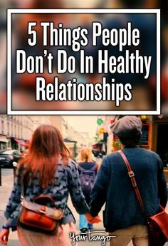 Here are my top 5 things people DON'T do in healthy relationships: