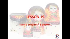 """Lesson 19 How to say in Russian """"I am a student/ a doctor..."""""""