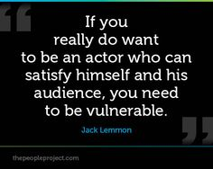 If you really do want to be an actor who can satisfy himself and his audience, you need to be vulnerable. Acting Quotes, Acting Tips, Acting Skills, Teaching Theatre, Jack Lemmon, Drama Class, Visual And Performing Arts, E Motion, Actor Studio