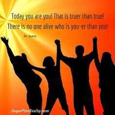 Today you are you! That is truer than true! There is no one alive who is you-er than you! Dr. Seuss #Quote