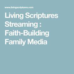 Living Scriptures Streaming : Faith-Building Family Media