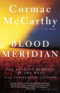 Blood Meridian, or, The Evening Redness in the West / Cormac McCarthy