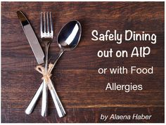 Tips, Steps, Tricks for Dining Out on AIP/Food Allergies, best restaurants & what to pack in your purse! by Alaena Haber