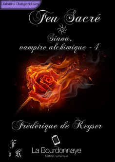 Feu Sacré - Siana, vampire alchimique - Tome 4 Frédérique de Keyser - La Bourdonnaye