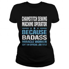 Chainstitch Sewing Machine Operator #jobs #tshirts #CHAINSTITCH #gift #ideas #Popular #Everything #Videos #Shop #Animals #pets #Architecture #Art #Cars #motorcycles #Celebrities #DIY #crafts #Design #Education #Entertainment #Food #drink #Gardening #Geek #Hair #beauty #Health #fitness #History #Holidays #events #Home decor #Humor #Illustrations #posters #Kids #parenting #Men #Outdoors #Photography #Products #Quotes #Science #nature #Sports #Tattoos #Technology #Travel #Weddings #Women