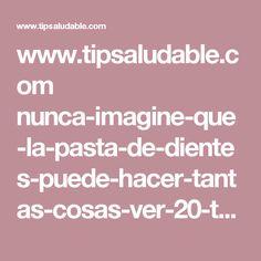 www.tipsaludable.com nunca-imagine-que-la-pasta-de-dientes-puede-hacer-tantas-cosas-ver-20-trucos-increibles
