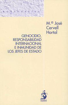 Genocidio, responsabilidad internacional e inmunidad de los jefes de Estado / María José Cervell Hortal. - Madrid : Iustel, 2013