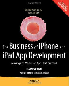The Business of iPhone and iPad App Development: Making and Marketing Apps that Succeed by Dave Wooldridge and Michael Schneider