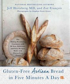 Gluten-free Artisan Bread in Five Minutes a Day: The Baking Revolution Continues with 85 New, Delicious and Easy Recipes Made with Gluten-Free Flours