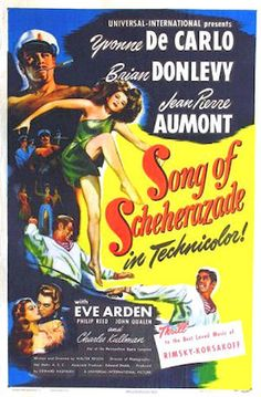 Song of Scheherazade    1947 Theatrical Poster //   Directed by	Walter Reisch  Produced by	Edward Kaufman  Edward Dodds  Written by	Walter Reisch  Starring	Yvonne De Carlo  Jean-Pierre Aumont  Eve Arden  Brian Donlevy  Charles Kullman (as Charles Kullmann)  Elena Verdugo  Phillip Reed  John Qualen  George Dolenz  Music by	Nikolai Rimsky-Korsakov  Miklós Rózsa  Cinematography	Hal Mohr  William V. Skall  Editing by	Frank Gross  Release date 1947