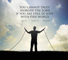1 John 2:15, Matthew 6:24, Romans 6:22