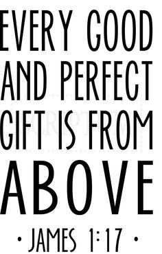 Every Good And Perfect Gift Is From Above ; James 1:17 Vinyl Wall Decal