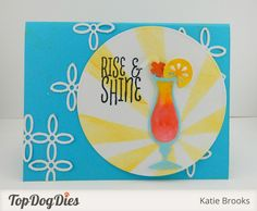 Cheers! We love the colors used on this card and the color affect used with Top Dog Dies Party Drinks Die Set. Perfect for summer!