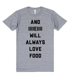 And IIIIEIIII Will Always Love Food