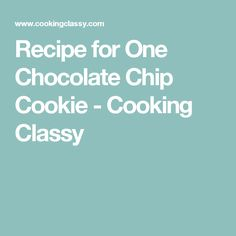Recipe for One Chocolate Chip Cookie - Cooking Classy