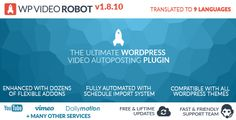 WordPress Video Robot - The Ultimate Video Importer - https://codeholder.net/item/wordpress/wordpress-video-robot-plugin