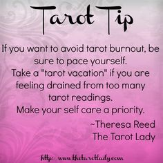 """Tarot Tip: If you want to avoid tarot burnout, be sure to pace yourself. Take a """"tarot vacation"""" if you are feeling drained from too many tarot readings. Make your self-care a priority. 