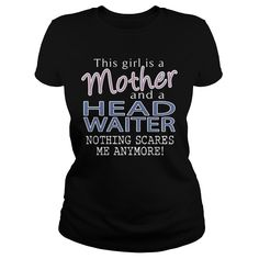 HEAD WAITER And This Girl Is A Mother Nothing Scares T-Shirts, Hoodies. GET IT…