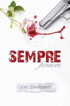 Sempre by J. M. Darhower - 5 stars - Amazing - A Must Read - Intense, Emotional, Dark, Dramatic, Suspenseful, Beautiful