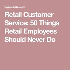 Looking for bad customer service examples? Retail customer service can be improved by knowing these fifty things retail employees should never do and focusing on what do customers want. Bad Customer Service, Customer Service Training, Retail Customer, Business Management, Management Tips, Center Management, Customer Experience Quotes, User Experience, Business Process Mapping
