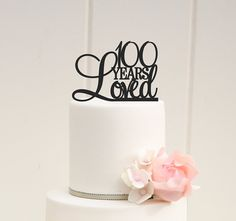 Custom 100 Years Loved Cake Topper - 100th Birthday Cake Topper