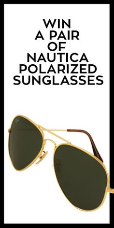 Win a Pair of Nautica Polarized Sunglasses