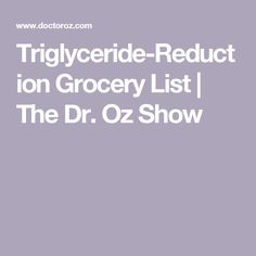 Triglyceride-Reduction Grocery List | The Dr. Oz Show
