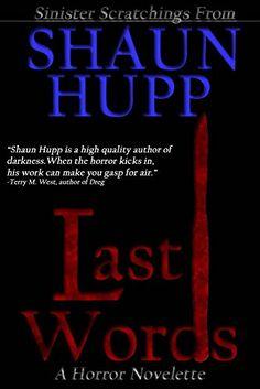 Last Words: A Horror Novelette by Shaun Hupp http://www.amazon.com/dp/B00M3MB9C6/ref=cm_sw_r_pi_dp_z6RSwb0KP7VQH