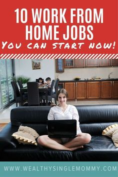 10 work from home jobs you can start right now. Work from home jobs for moms. Working from home and get paid!