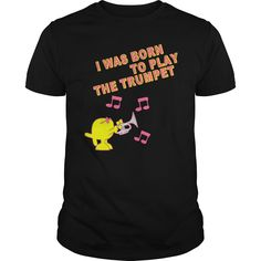 I Was Born To Play The Trumpet Great Gift For Trumpet Player Music Fan