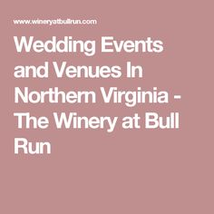 Wedding Events and Venues In Northern Virginia - The Winery at Bull Run